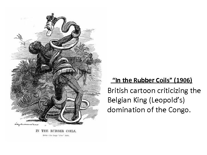 """""""In the Rubber Coils"""" (1906) British cartoon criticizing the Belgian King (Leopold's) domination of"""