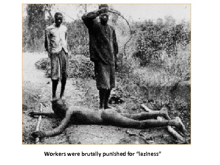 """Workers were brutally punished for """"laziness"""""""