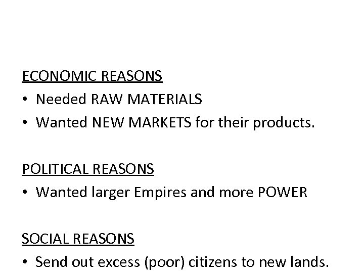 ECONOMIC REASONS • Needed RAW MATERIALS • Wanted NEW MARKETS for their products. POLITICAL