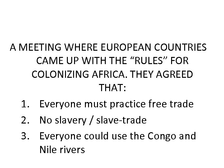 """A MEETING WHERE EUROPEAN COUNTRIES CAME UP WITH THE """"RULES"""" FOR COLONIZING AFRICA. THEY"""