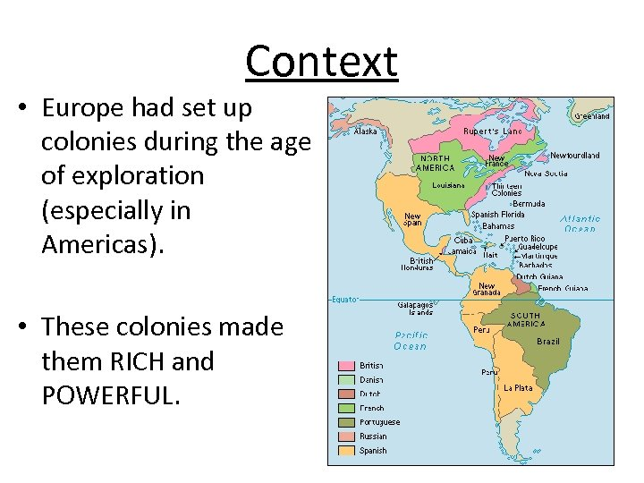 Context • Europe had set up colonies during the age of exploration (especially in