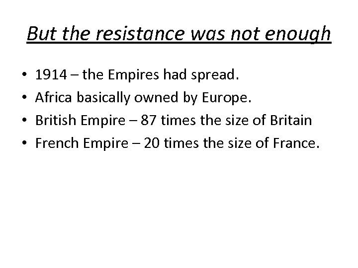 But the resistance was not enough • • 1914 – the Empires had spread.