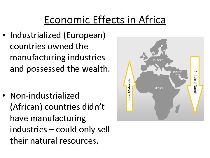 Economic Effects in Africa • Industrialized (European) countries owned the manufacturing industries and possessed