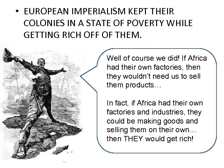 • EUROPEAN IMPERIALISM KEPT THEIR COLONIES IN A STATE OF POVERTY WHILE GETTING