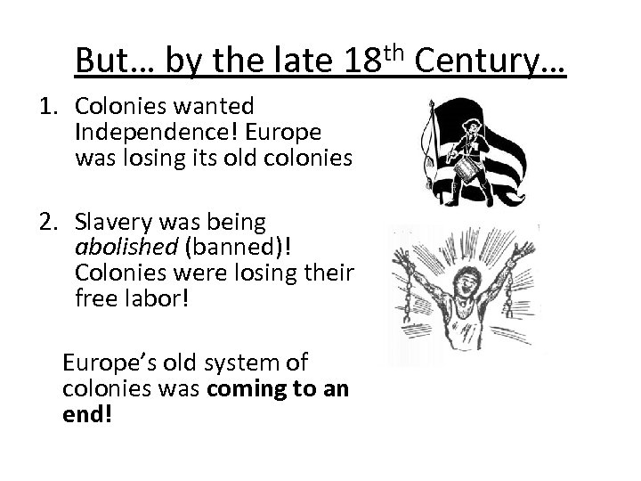 But… by the late 18 th Century… 1. Colonies wanted Independence! Europe was losing