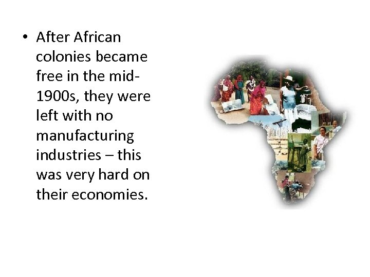• After African colonies became free in the mid 1900 s, they were
