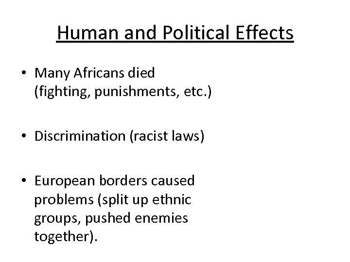 Human and Political Effects • Many Africans died (fighting, punishments, etc. ) • Discrimination