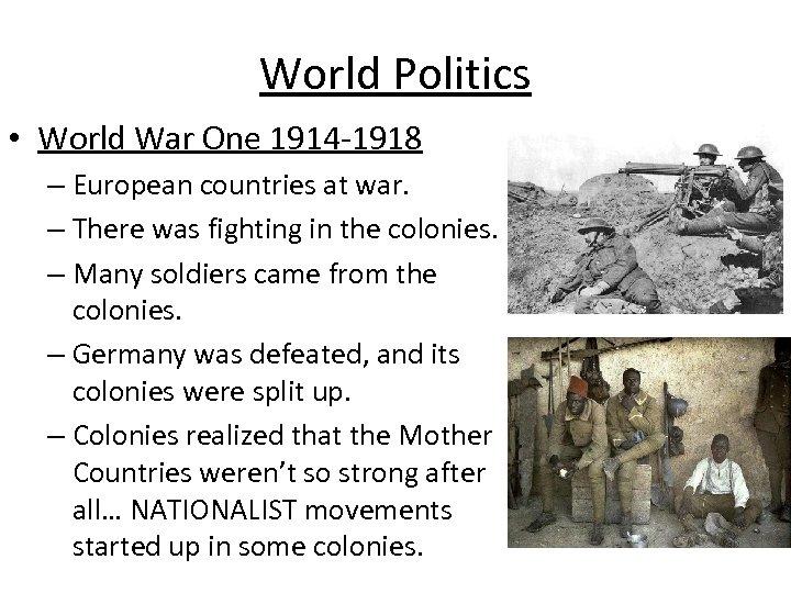 World Politics • World War One 1914 -1918 – European countries at war. –