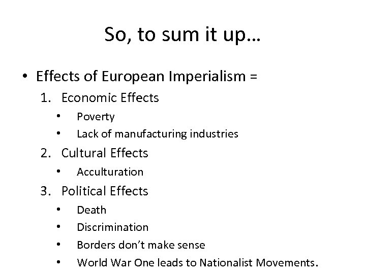So, to sum it up… • Effects of European Imperialism = 1. Economic Effects