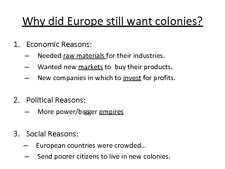 Why did Europe still want colonies? 1. Economic Reasons: – – – Needed raw