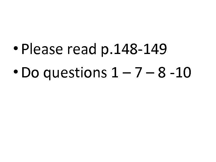 • Please read p. 148 -149 • Do questions 1 – 7 –