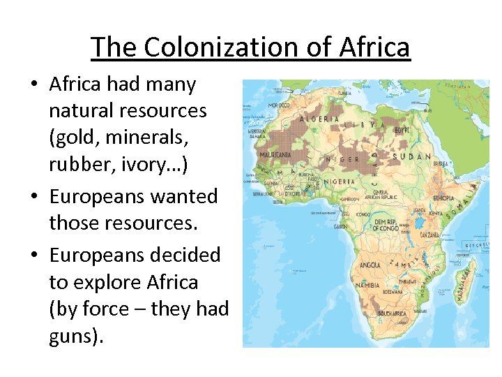 The Colonization of Africa • Africa had many natural resources (gold, minerals, rubber, ivory…)