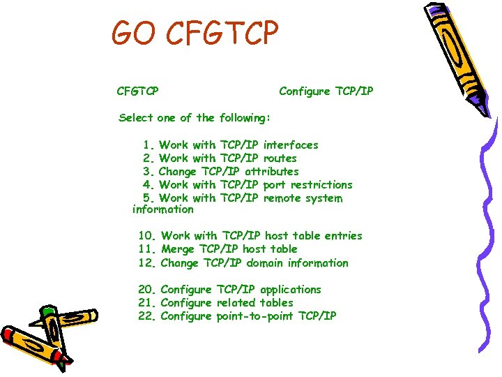 GO CFGTCP Configure TCP/IP Select one of the following: 1. Work with TCP/IP interfaces