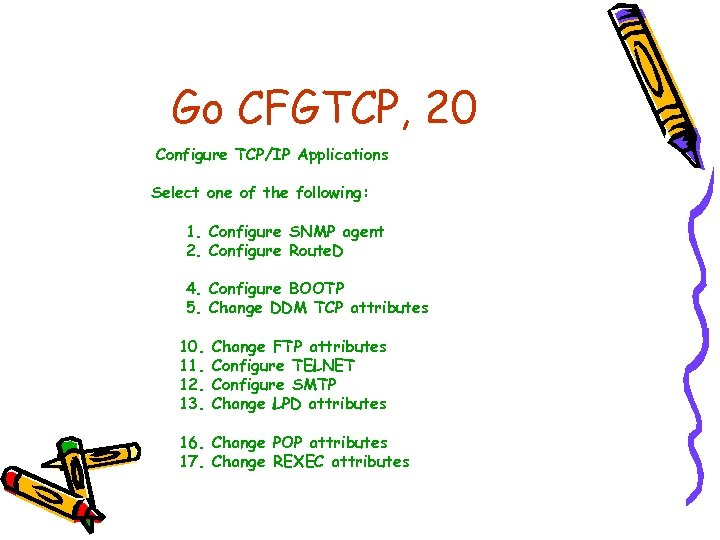 Go CFGTCP, 20 Configure TCP/IP Applications Select one of the following: 1. Configure SNMP