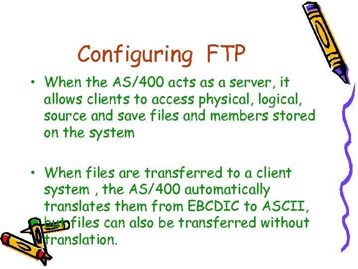 Configuring FTP • When the AS/400 acts as a server, it allows clients to