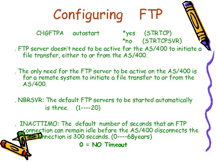 Configuring CHGFTPA FTP autostart *yes (STRTCP) *no (STRTCPSVR). FTP server doesn't need to be