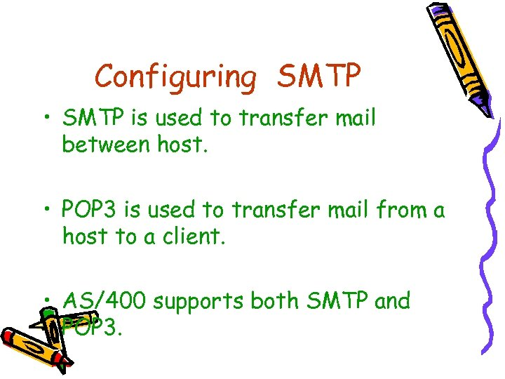 Configuring SMTP • SMTP is used to transfer mail between host. • POP 3