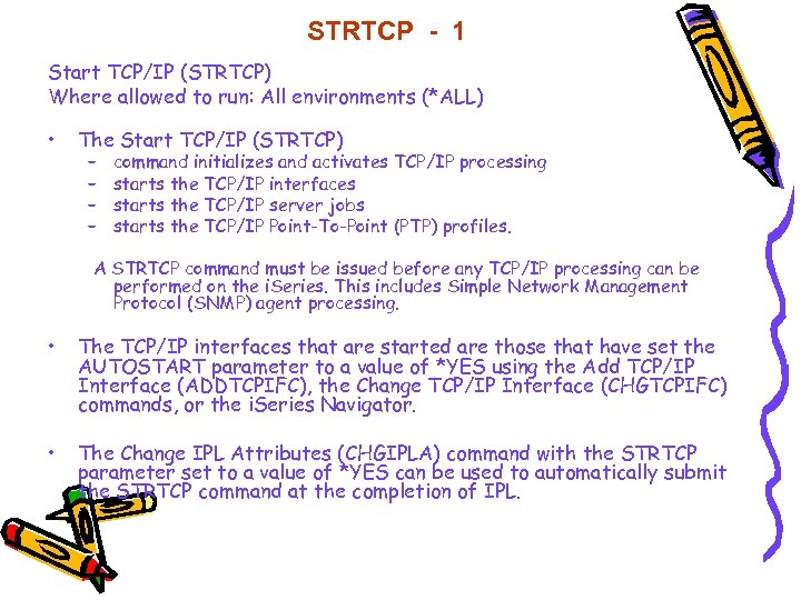 STRTCP - 1 Start TCP/IP (STRTCP) Where allowed to run: All environments (*ALL) •