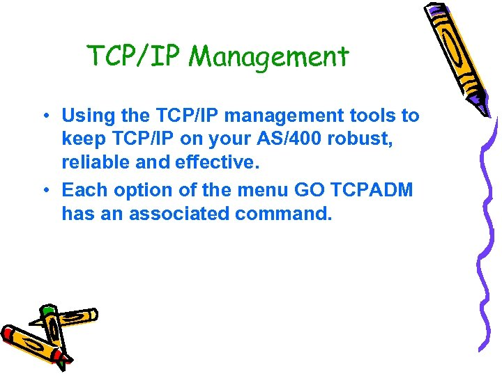 TCP/IP Management • Using the TCP/IP management tools to keep TCP/IP on your AS/400