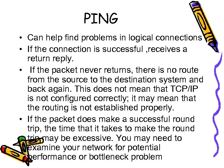 PING • Can help find problems in logical connections • If the connection is