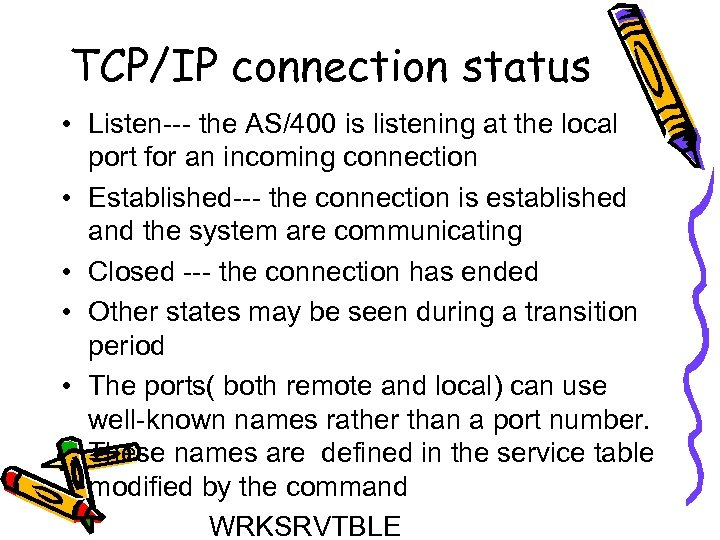 TCP/IP connection status • Listen--- the AS/400 is listening at the local port for