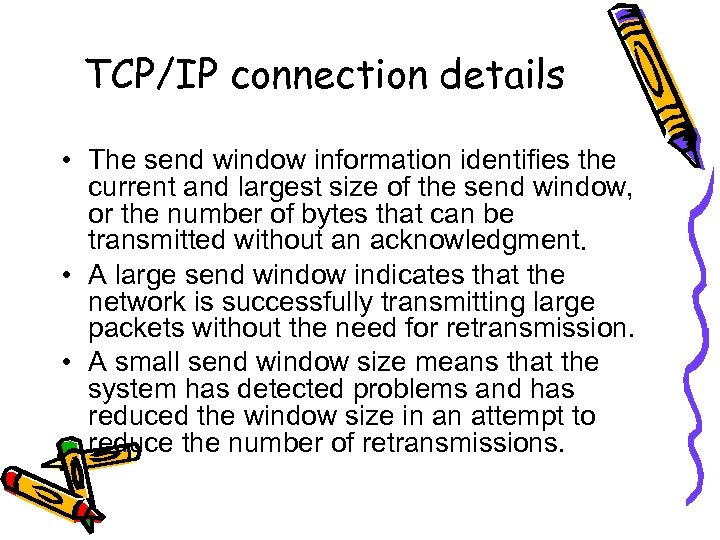 TCP/IP connection details • The send window information identifies the current and largest size