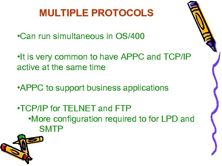 MULTIPLE PROTOCOLS • Can run simultaneous in OS/400 • It is very common to