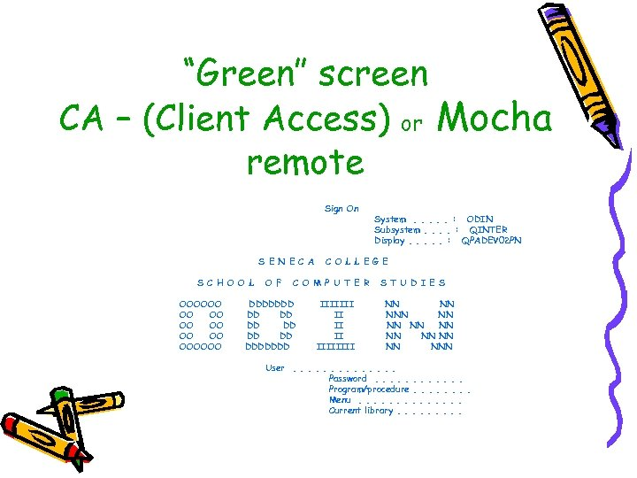 """Green"" screen CA – (Client Access) or Mocha remote Sign On S E N"