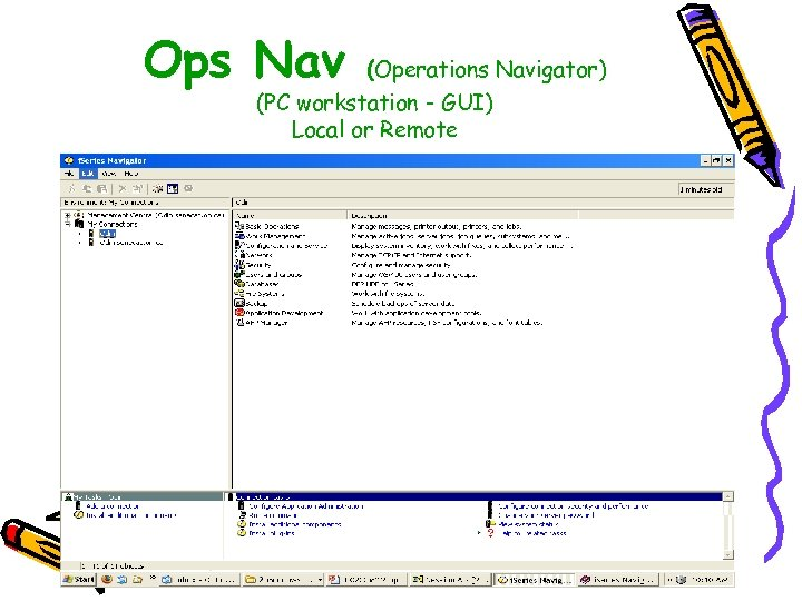 Ops Nav (Operations Navigator) (PC workstation - GUI) Local or Remote
