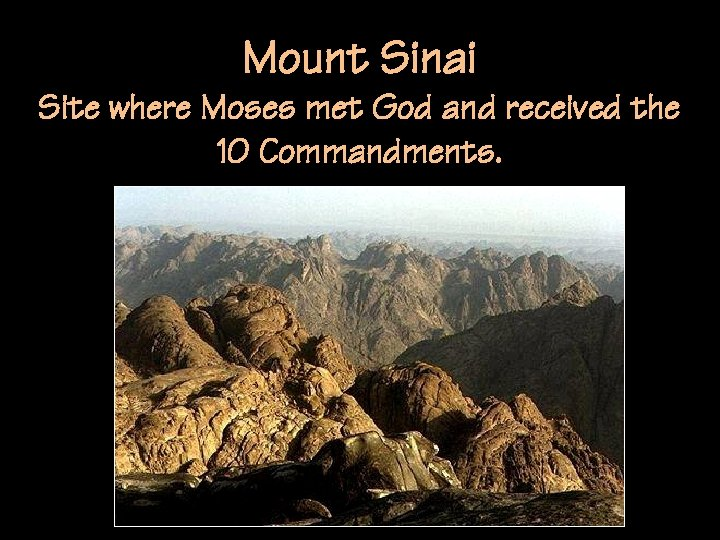 Mount Sinai Site where Moses met God and received the 10 Commandments.