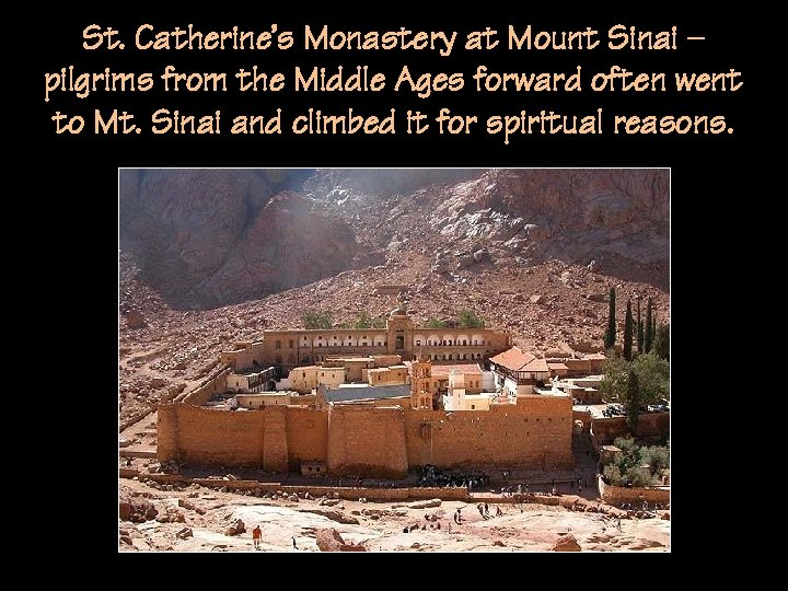 St. Catherine's Monastery at Mount Sinai – pilgrims from the Middle Ages forward often