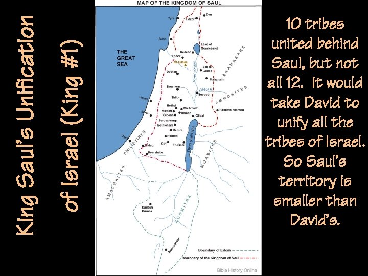 of Israel (King #1) King Saul's Unification 10 tribes united behind Saul, but not