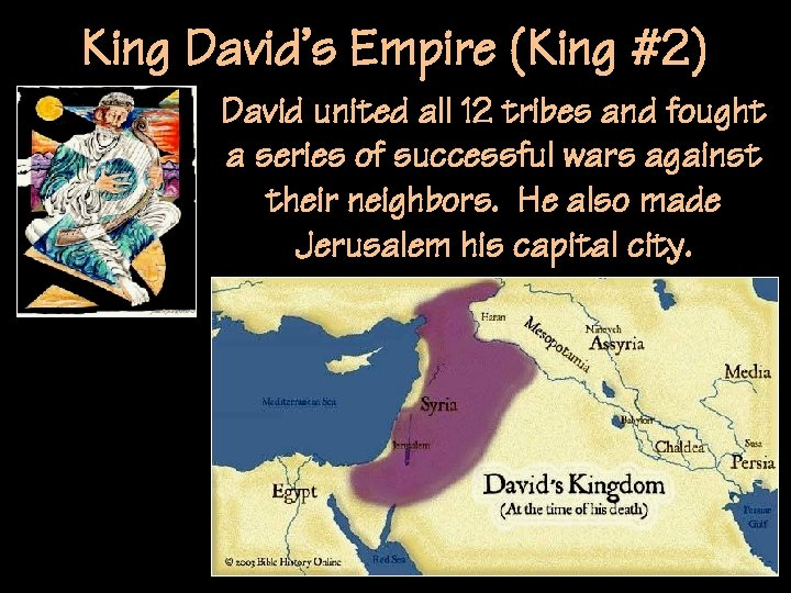 King David's Empire (King #2) David united all 12 tribes and fought a series