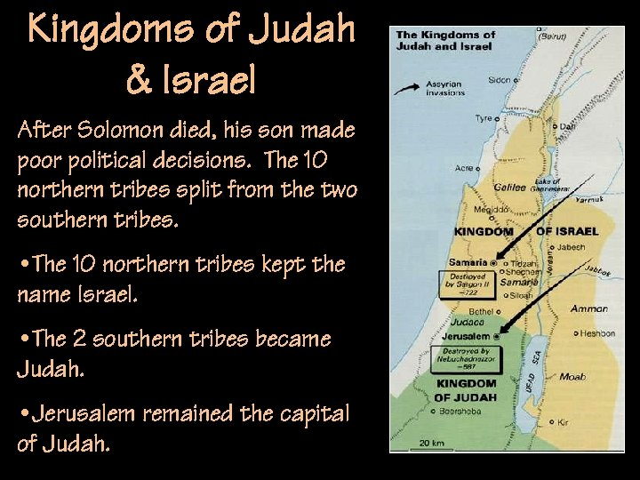 Kingdoms of Judah & Israel After Solomon died, his son made poor political decisions.