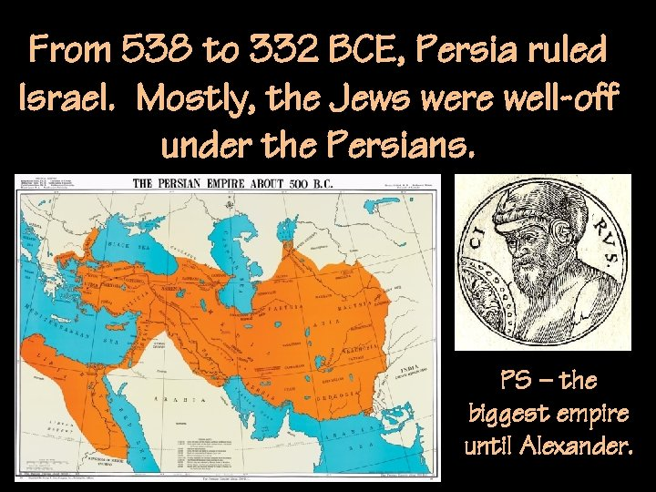 From 538 to 332 BCE, Persia ruled Israel. Mostly, the Jews were well-off under