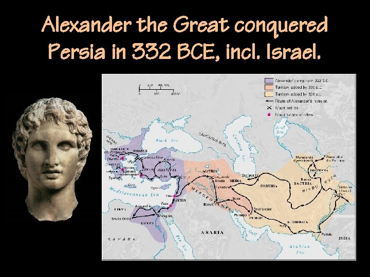 Alexander the Great conquered Persia in 332 BCE, incl. Israel.