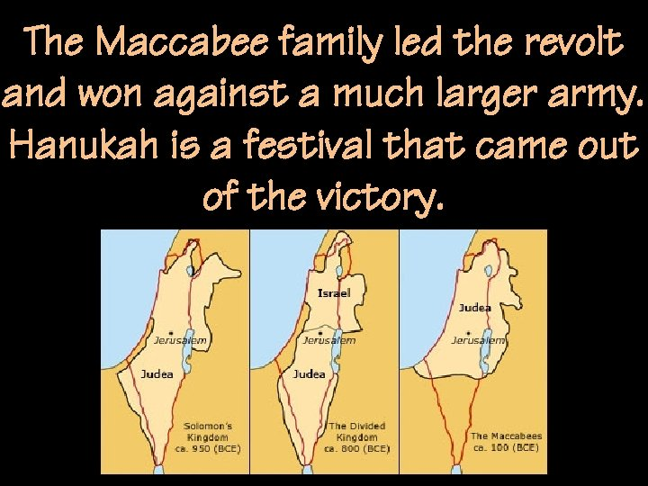 The Maccabee family led the revolt and won against a much larger army. Hanukah