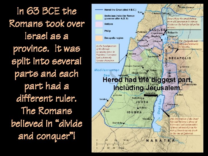 In 63 BCE the Romans took over Israel as a province. It was split