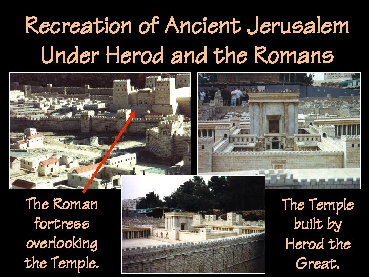 Recreation of Ancient Jerusalem Under Herod and the Romans The Roman fortress overlooking the