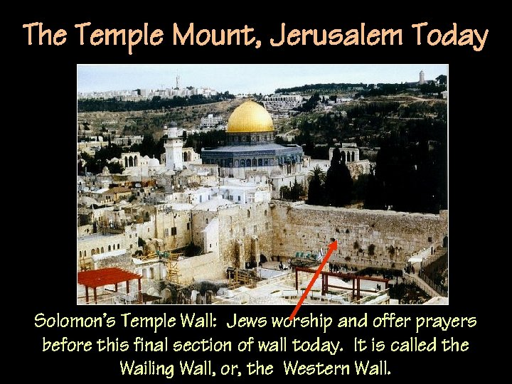 The Temple Mount, Jerusalem Today Solomon's Temple Wall: Jews worship and offer prayers before