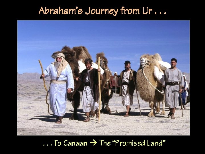 """Abraham's Journey from Ur. . . To Canaan The """"Promised Land"""""""