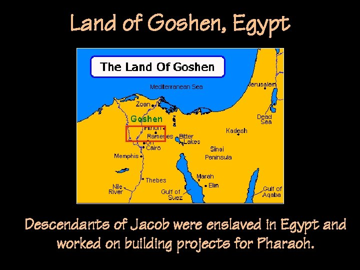 Land of Goshen, Egypt Descendants of Jacob were enslaved in Egypt and worked on