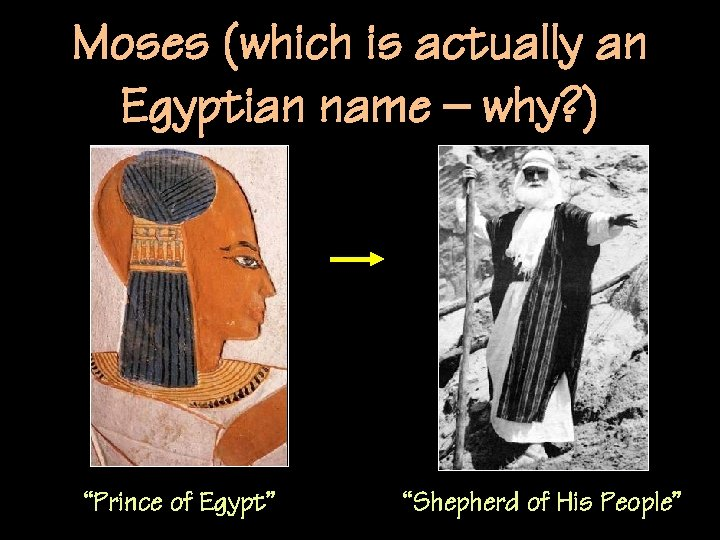 """Moses (which is actually an Egyptian name – why? ) """"Prince of Egypt"""" """"Shepherd"""