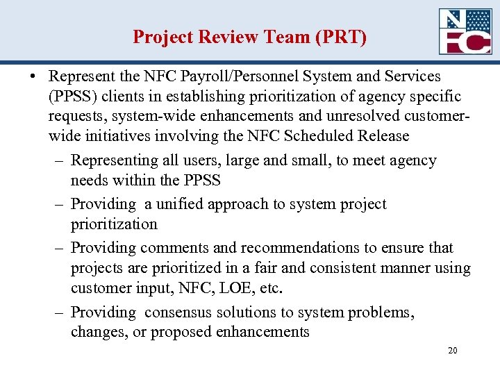 Project Review Team (PRT) • Represent the NFC Payroll/Personnel System and Services (PPSS) clients