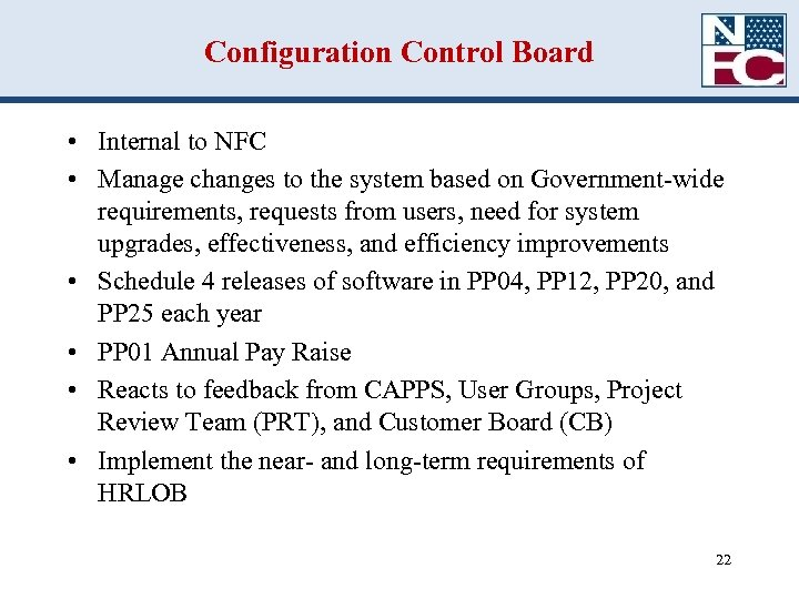 Configuration Control Board • Internal to NFC • Manage changes to the system based