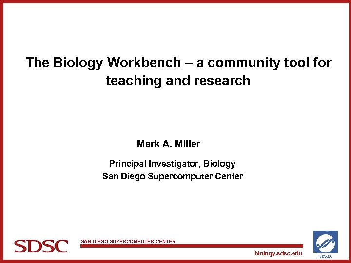 The Biology Workbench – a community tool for teaching and research Mark A. Miller