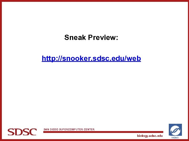 Sneak Preview: http: //snooker. sdsc. edu/web SAN DIEGO SUPERCOMPUTER CENTER biology. sdsc. edu NIGMS
