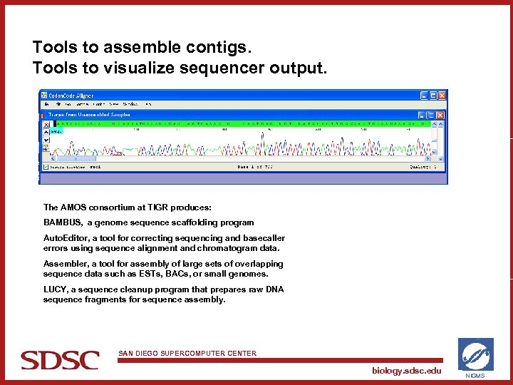 Tools to assemble contigs. Tools to visualize sequencer output. The AMOS consortium at TIGR