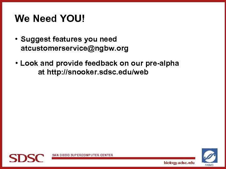 We Need YOU! • Suggest features you need atcustomerservice@ngbw. org • Look and provide