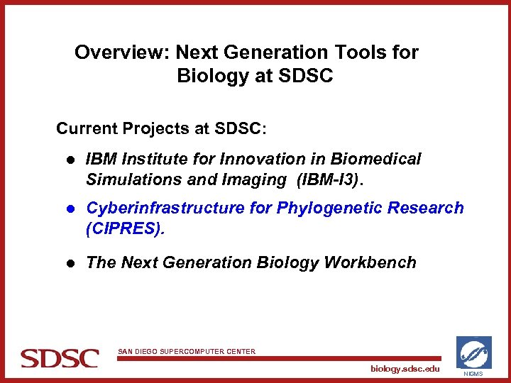 Overview: Next Generation Tools for Biology at SDSC Current Projects at SDSC: l IBM